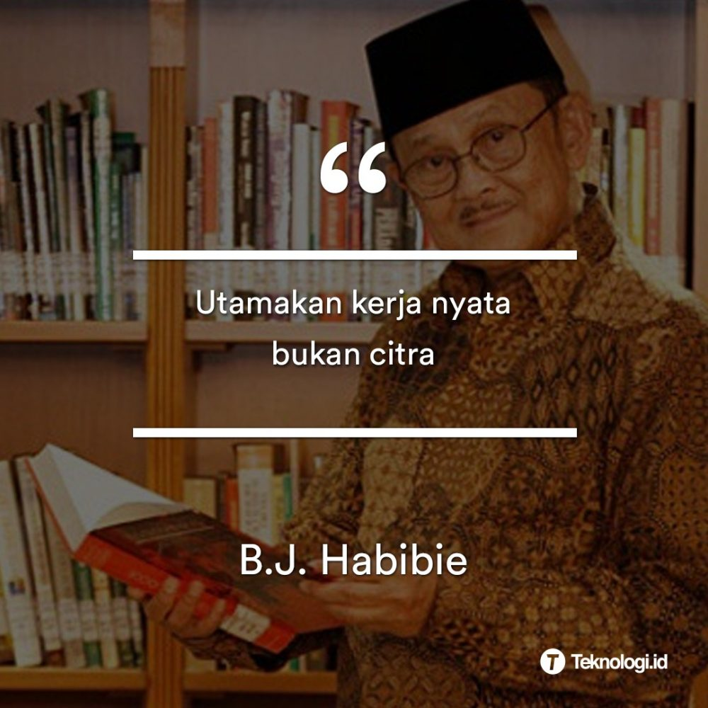 Kumpulan Quotes Bapak Teknologi Indonesia Bj Habibie